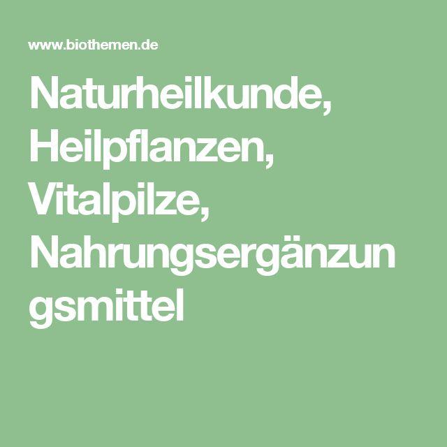 Naturheilkunde, Heilpflanzen, Vitalpilze, Nahrungsergänzungsmittel