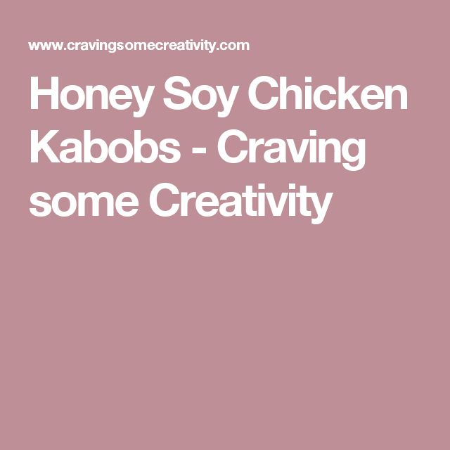 Honey Soy Chicken Kabobs - Craving some Creativity