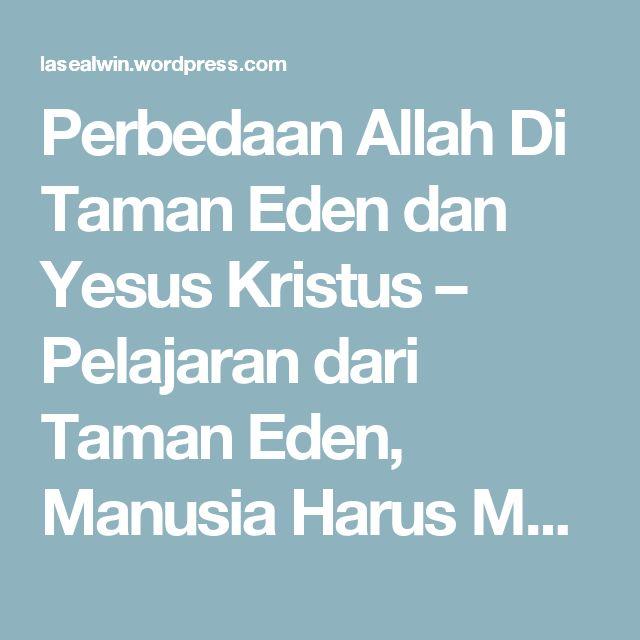 Perbedaan Allah Di Taman Eden dan Yesus Kristus – Pelajaran dari Taman Eden, Manusia Harus Menderita Untuk Menghilangkan Kejahatan Dari Dalam Hatinya   menang BERSAMA - Indonesia Strong From Village