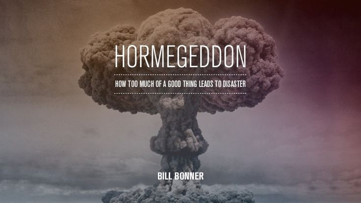 Hormegeddon: How Too Much Of A Good Thing Leads To Disaster #billbonner #books http://www.slideshare.net/BillBonner/hormegeddon-how-too-much-of-a-good-thing-leads-to-disaster