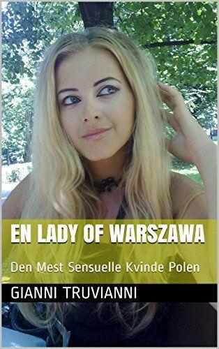 En Lady Of Warszawa: Den Mest Sensuelle Kvinde Polen (Danish Edition) von Gianni Truvianni http://www.amazon.de/dp/B00J1IW1J0/ref=cm_sw_r_pi_dp_sF5axb1B9Y9QH