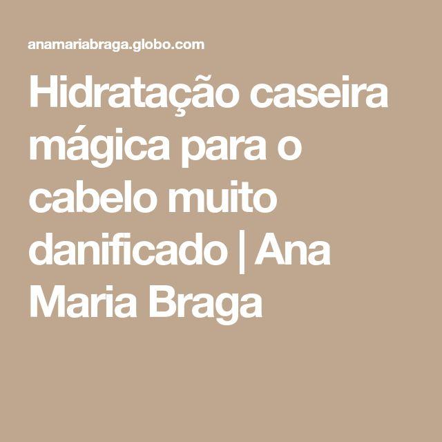 Hidratação caseira mágica para o cabelo muito danificado | Ana Maria Braga