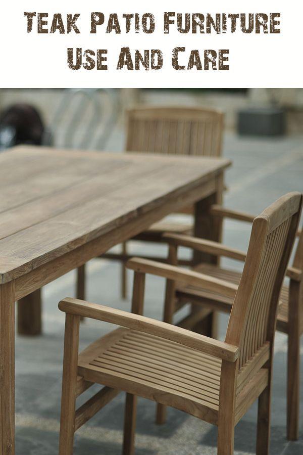 Teak Patio Furniture Use And Care In 2020 Teak Patio Furniture Wood Patio Furniture Refinished Patio Furniture