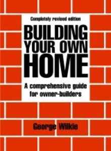 Building Your Own Home: Revised Edition by George Wilkie