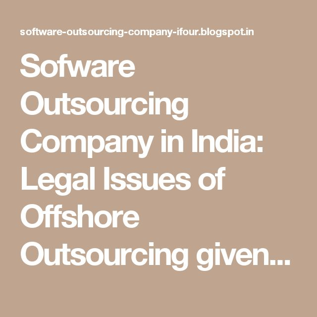 Sofware Outsourcing Company in India: Legal Issues of Offshore Outsourcing given to Software Outsourcing Companies in India - Part 1 #eCommerceSolutionProvider #E-commerceSolutionProvider #SoftwareDevelopmentCompanyIndia #ASP.NETCompanyIndia