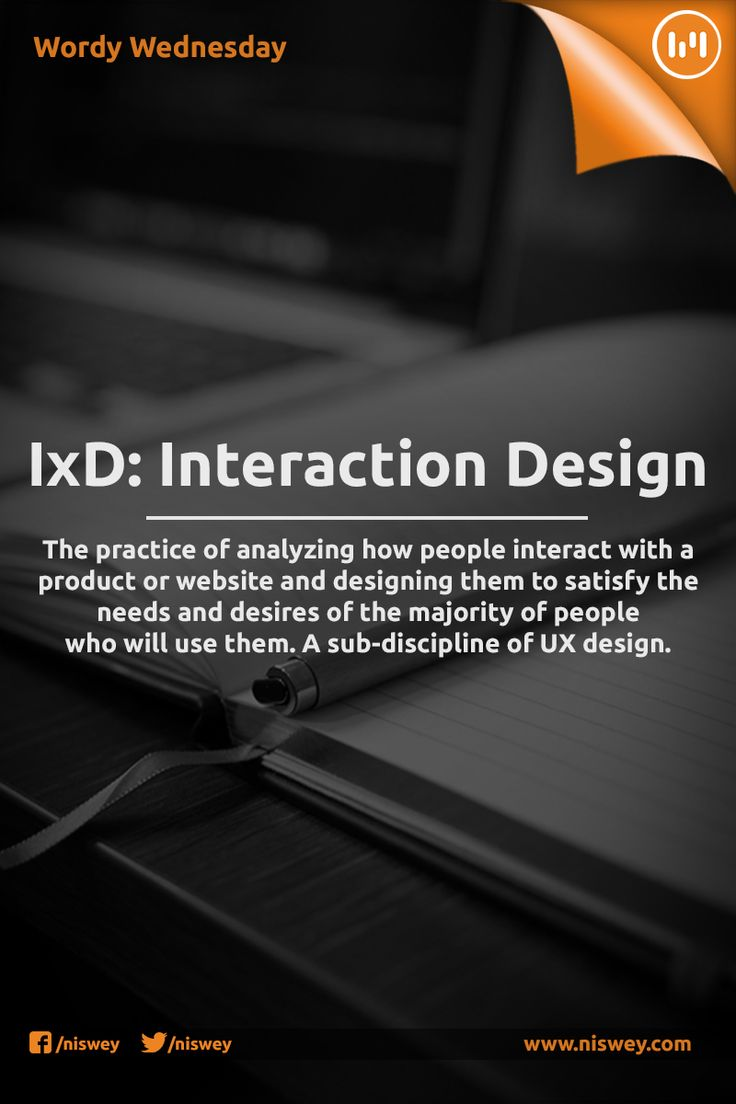 Interaction Design (IxD): The practice of analyzing how people interact with a product or website and designing them to satisfy the needs and desires of the majority of people who will use them. A sub-discipline for UX design. #Design #UX #WordyWednesday