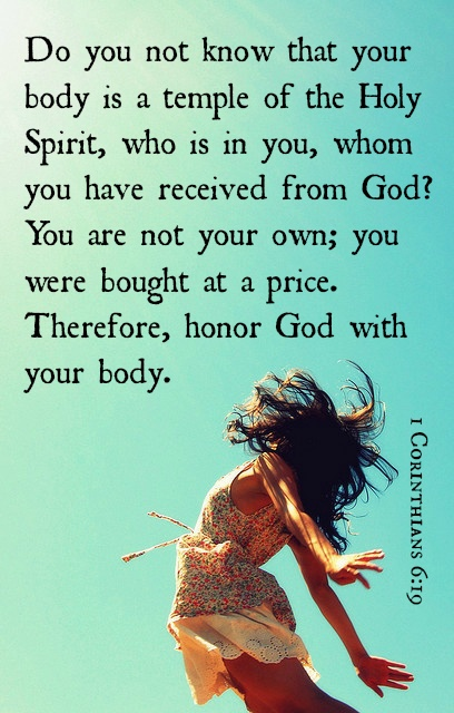 1 Corinthians 6:19. Honor God with your body...