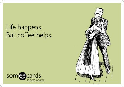 #coffee #coffeequotes  Life happens. Coffee helps.