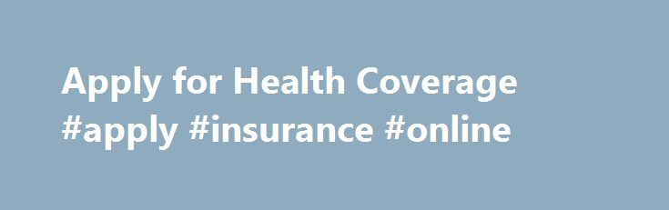 Apply for Health Coverage #apply #insurance #online http://zambia.remmont.com/apply-for-health-coverage-apply-insurance-online/  # Apply for Health Coverage Resource Center To apply for MassHealth, there are three different applications. Click the links below to find out which application you should use. If you do not know which option to choose or need assistance of any kind, please call the MassHealth Customer Service Center at 1-800-841-2900 (TTY: 1-800-497-4648). Voter Registration If…