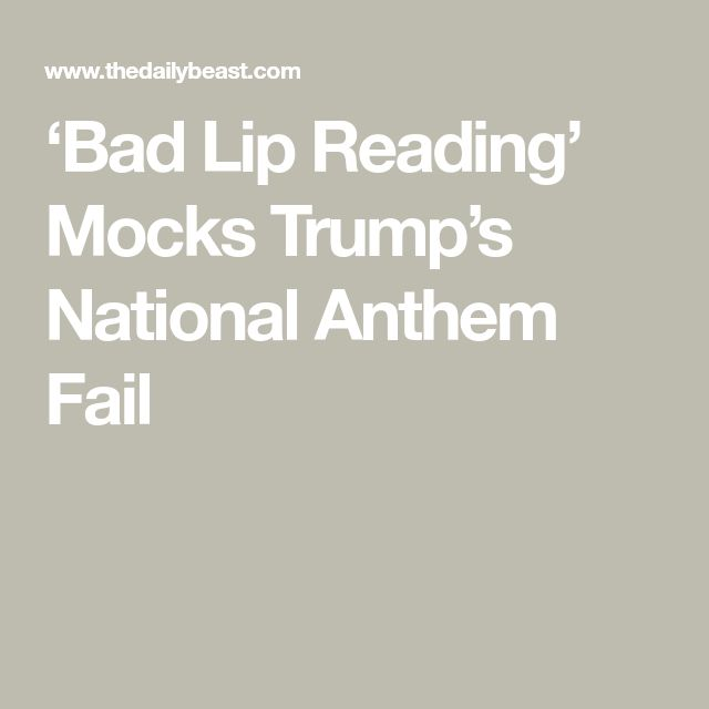 'Bad Lip Reading' Mocks Trump's National Anthem Fail