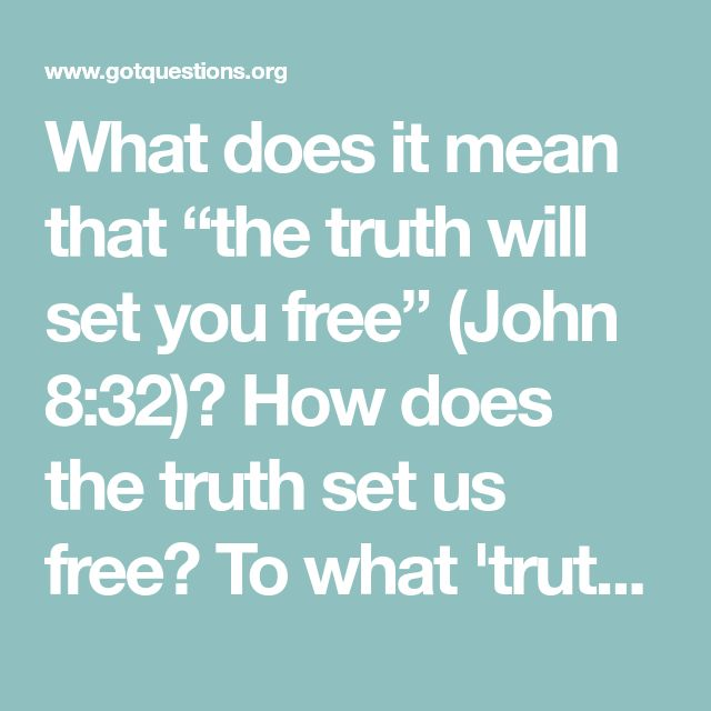 """What does it mean that """"the truth will set you free"""" (John 8:32)? How does the truth set us free? To what 'truth' is John 8:32 referring?"""