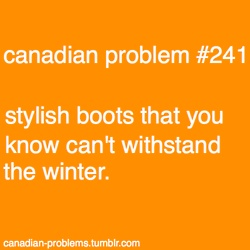 then I say....wear Muklucks!!!  eh  (Canadians know what a 'toque' is and what 'Muklucks' are...eh )
