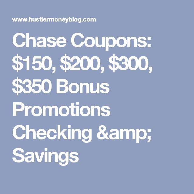 Chase Coupons: $150, $200, $300, $350 Bonus Promotions Checking & Savings