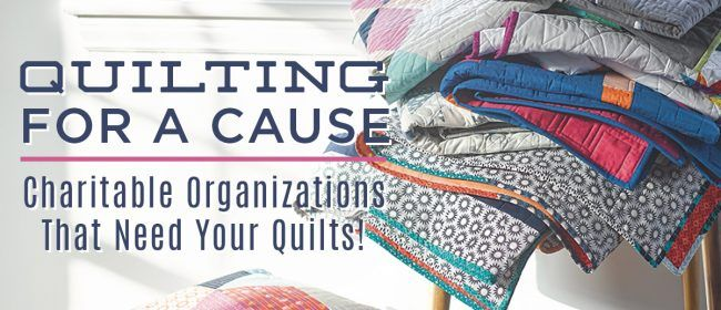 Quilting for a Cause: Charitable Organizations That Need Your Quilts!
