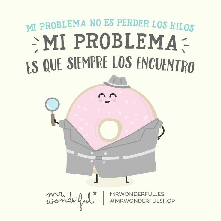 Mi problema no es perder los kilos... #MrWonderful