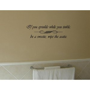 My grandmother has a plaque still to this day that says this over her toilet..love an updated version!