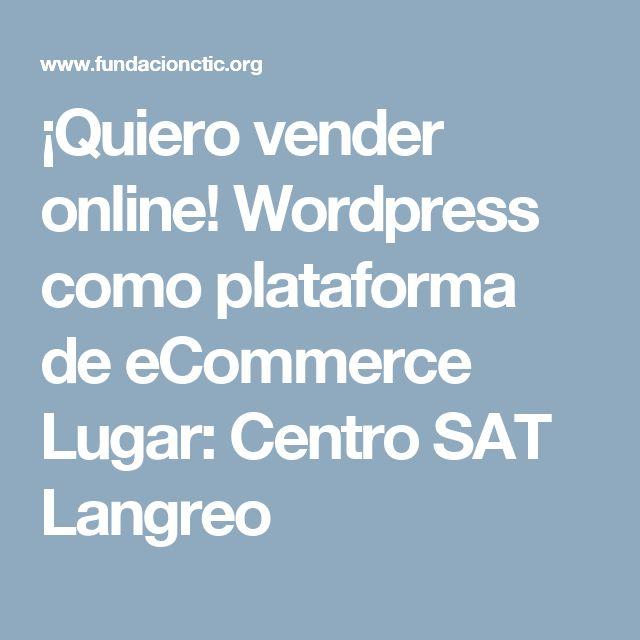 ¡Quiero vender online! Wordpress como plataforma de eCommerce  Lugar: Centro SAT Langreo
