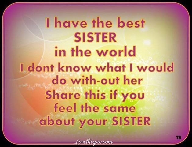 I Not Only Have The Best Sister In The World I Have The Strongest