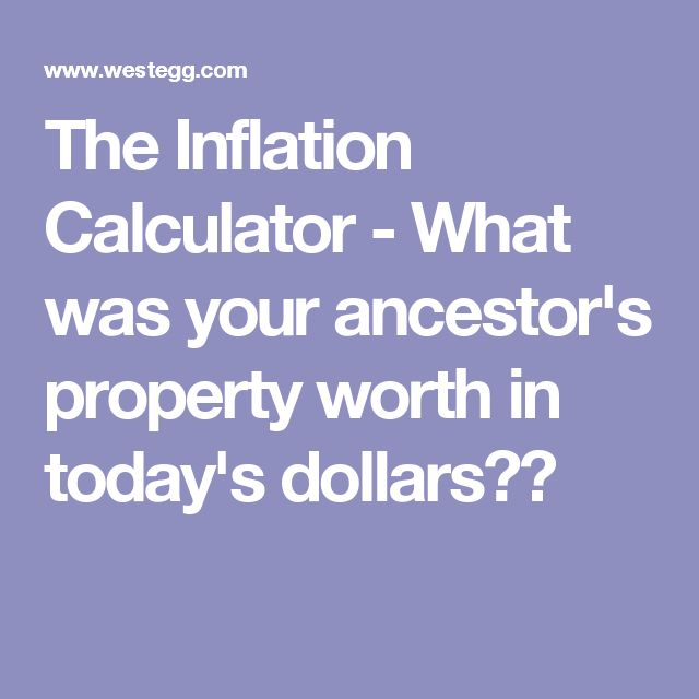 The Inflation Calculator - What was your ancestor's property worth in today's dollars??