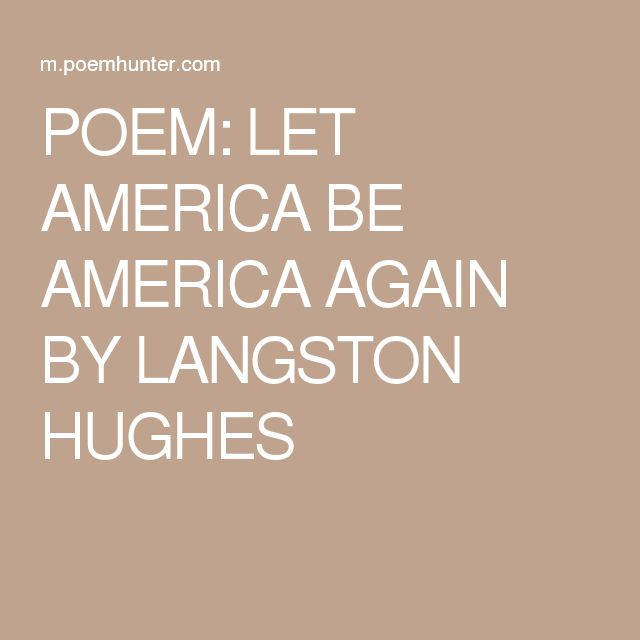 the poem let america be america again Let america be america again -- the land that never has been yet -- and yet must  be langston hughes' prophetic poetry continues to ring true today.