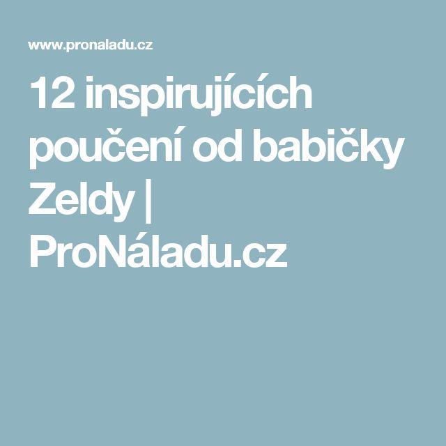 12 inspirujících poučení od babičky Zeldy   ProNáladu.cz