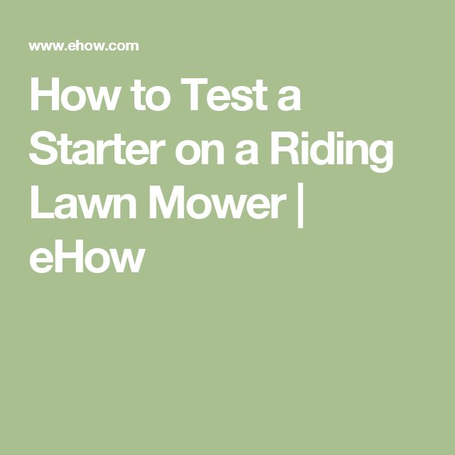 How to Test a Starter on a Riding Lawn Mower   eHow