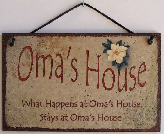 oma quotes and sayings | ... Oma's House What Happens at Oma's House, Stays at Oma's House