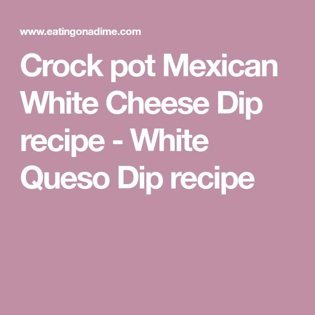 Crock pot Mexican White Cheese Dip recipe - White Queso Dip recipe