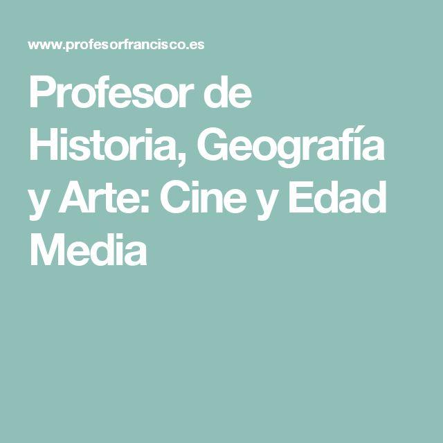Profesor de Historia, Geografía y Arte: Cine y Edad Media
