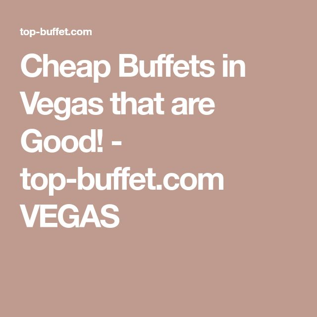 Cheap Buffets In Vegas That Are Also Good Easy Quick List With Explanation You Can Have An Affordable Feast Las