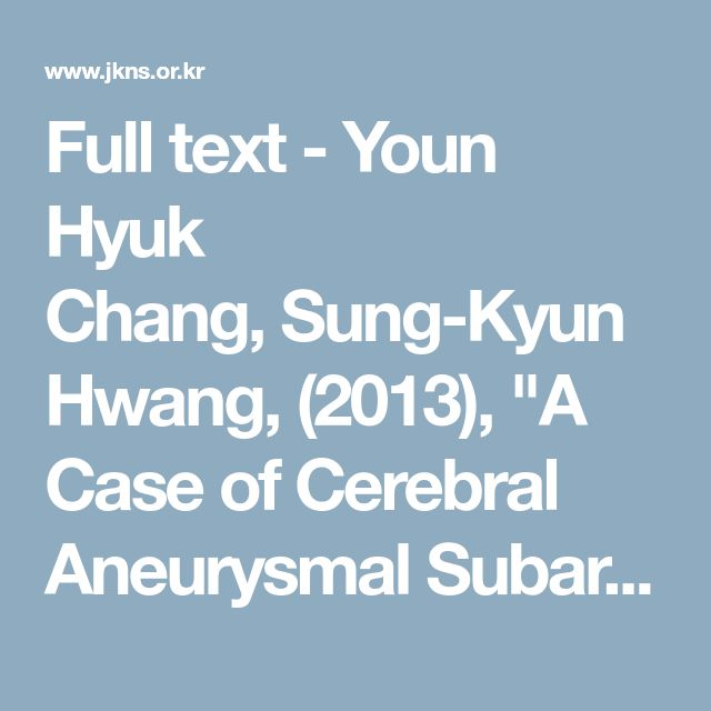 "2013 - Full text - Youn Hyuk Chang, Sung-Kyun Hwang, (2013), ""A Case of Cerebral  Aneurysmal Subarachnoid Hemorrhage in Fabry's Disease"" (Case Report),  Journal of Korean Neurosurgical Society 2013; 53(3): 187-189"