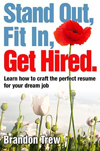 Stand out, fit In, get hired : learn how to craft the perfect resume for your dream job