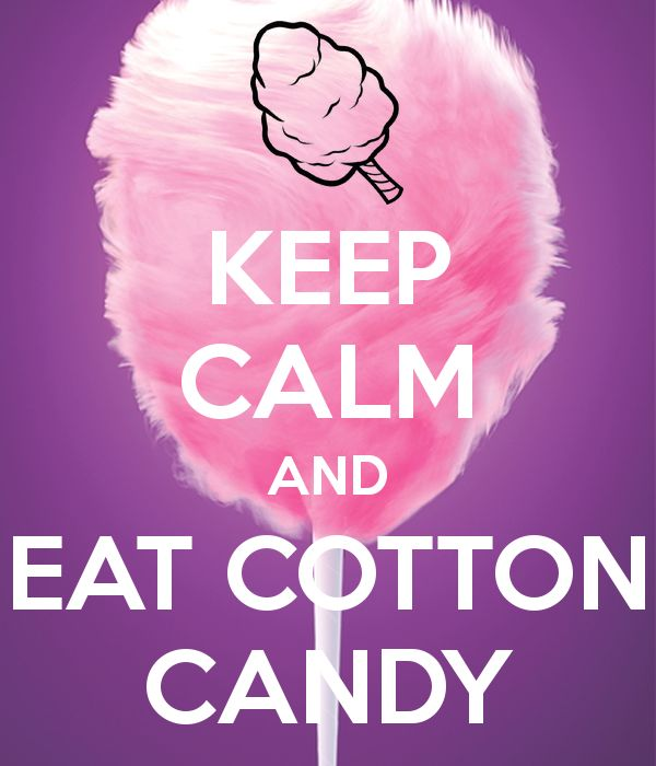 KEEP CALM AND EAT COTTON CANDY
