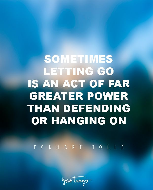 """Sometimes letting go is an act of far greater power than defending or hanging on."" — Eckhart Tolle"