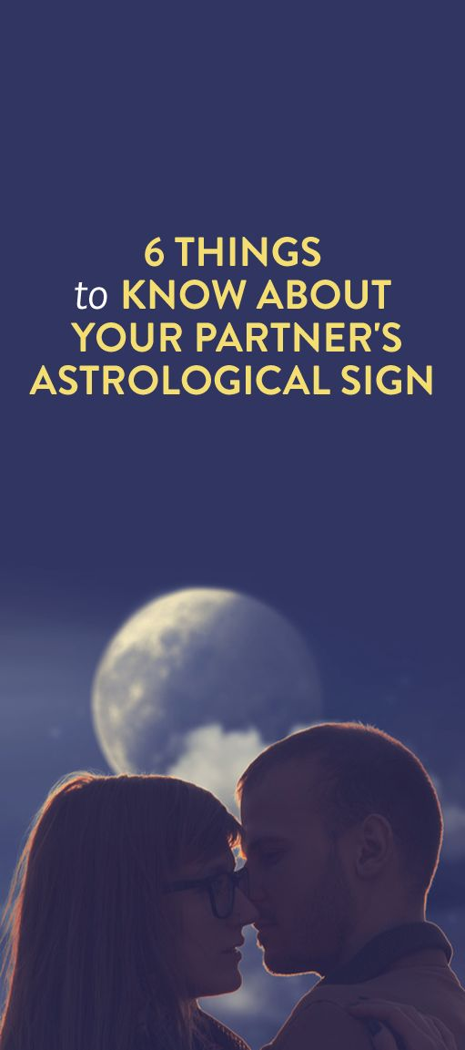 6 Things To Know About Your Partner's Astrological Sign