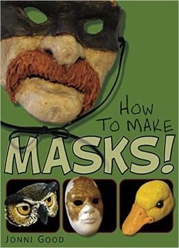 How To Make Masks: Easy New Way To Make A Mask For Masquerade Halloween And Dress-Up Fun PDF