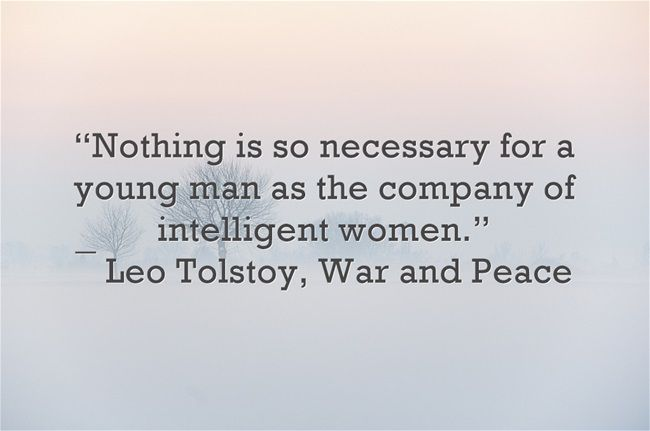 Nothing Is So Necessary For A Young Man As The Company Of Intelligent Women Leo Tolstoy War And Peace War And Peace Quotes War Quotes Tolstoy Quotes