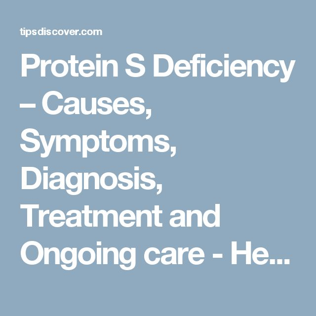 Protein S Deficiency – Causes, Symptoms, Diagnosis, Treatment and Ongoing care - Health tips