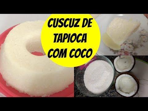 CUSCUZ DE TAPIOCA COM COCO - Sobremesa rápida e fácil pronta em 10 minutos! - YouTube