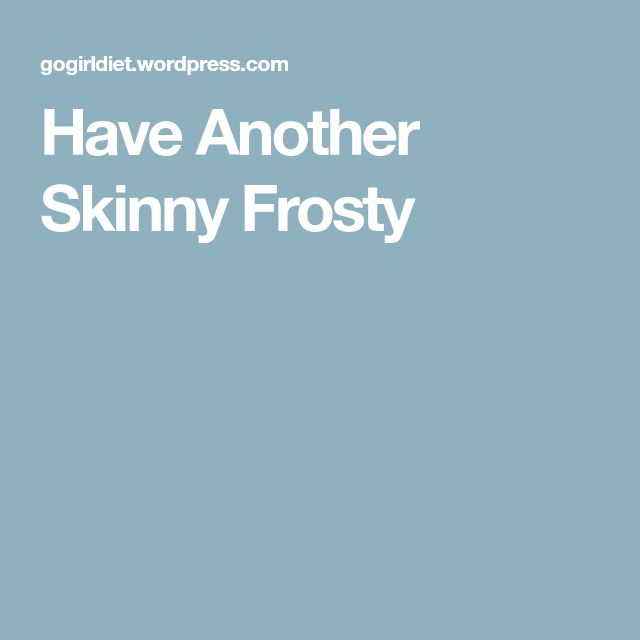 Have Another Skinny Frosty