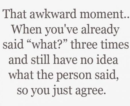 Right?Time, Awkward Moments, Laugh, Life, Quotes, Hearing Aid, Funny, So True, True Stories