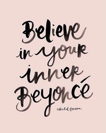 believe in your inner beyonce