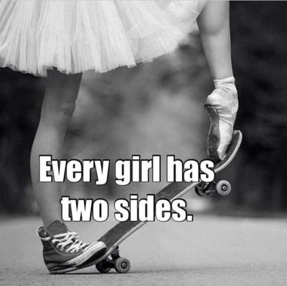 Every Girl has two sides (Be true to yourself. Never sell out your soul. Get your happy on.)
