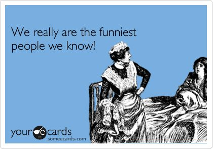 Funny sister Ecard: We really are the funniest people we know!