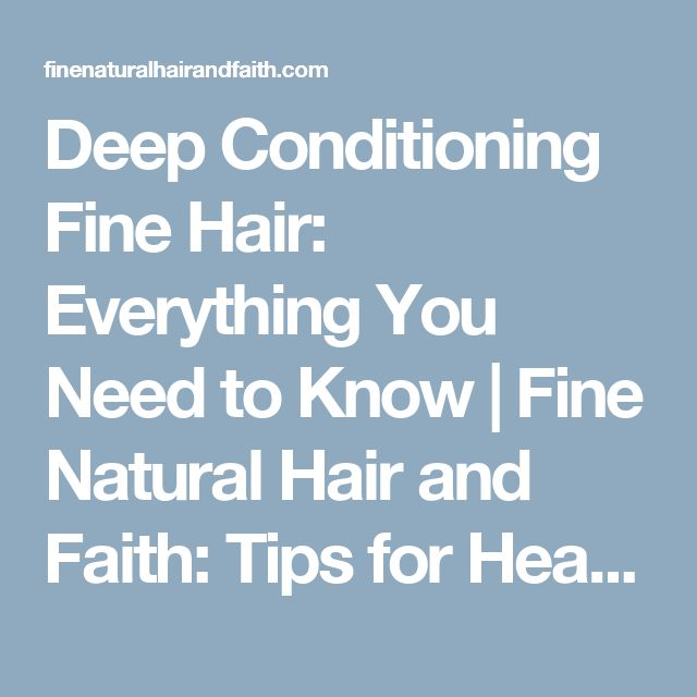 Deep Conditioning Fine Hair: Everything You Need to Know | Fine Natural Hair and Faith: Tips for Healthy Fine Afro Textured Hair