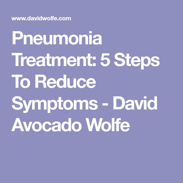 Pneumonia Treatment: 5 Steps To Reduce Symptoms - David Avocado Wolfe