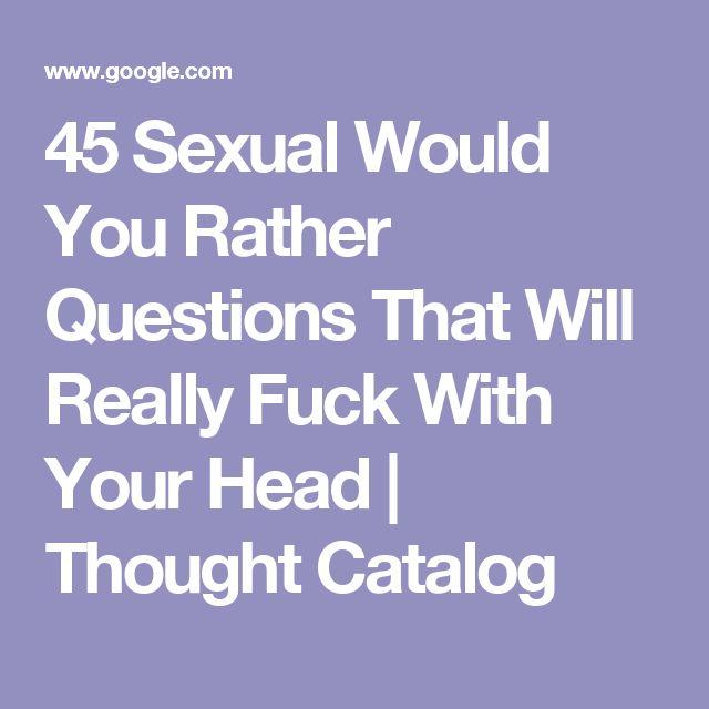 45 Sexual Would You Rather Questions That Will Really Fuck -2359