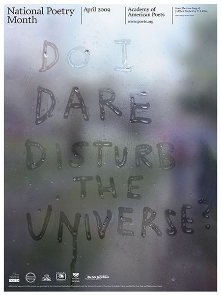 The 2009 poster was designed by Paul Sahre and features a line from T. S. Eliot's The Love Song of J. Alfred Prufrock: Do I dare disturb the universe?   Availab