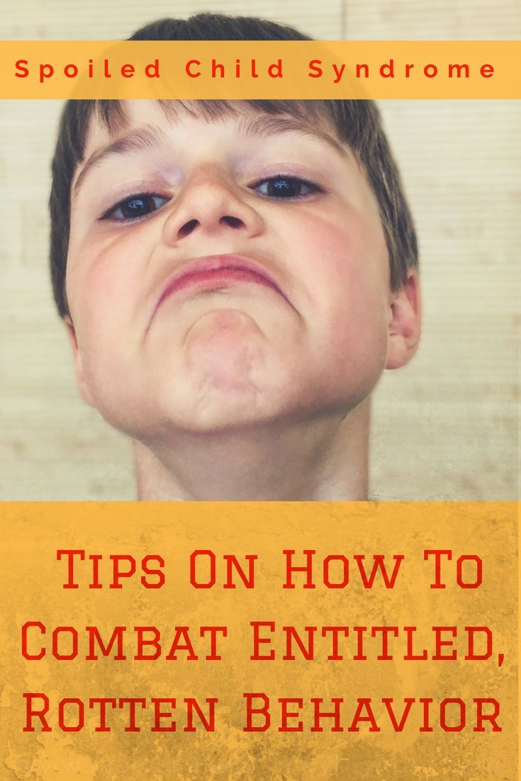 Spoiled Child Syndrome Tips On How To Combat Entitled Rotten Behavior Spoiled Kids Spoiled Child Syndrome Child Syndrome
