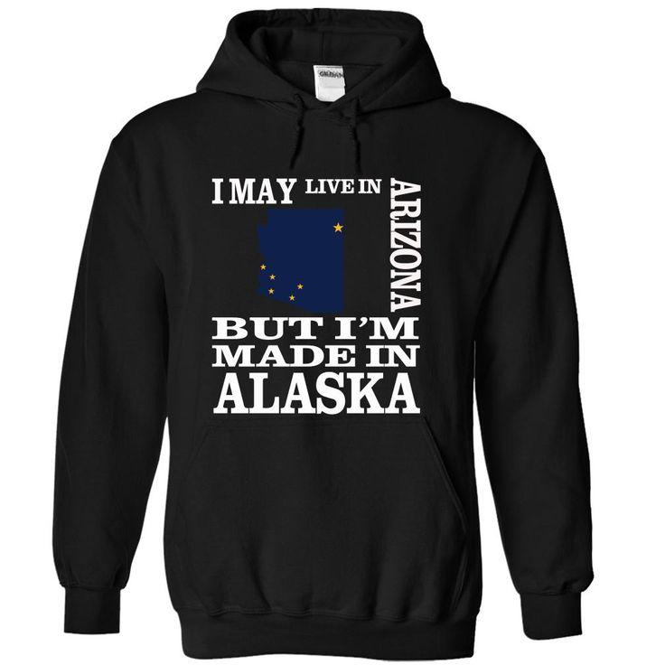 I may live in ARIZONA but I'm made in ALASKA T-Shirts, Hoodies. GET IT ==► https://www.sunfrog.com/LifeStyle/I-may-live-in-ARIZONA-but-Im-made-in-ALASKA-kvnjrcuemc-Black-15438369-Hoodie.html?id=41382